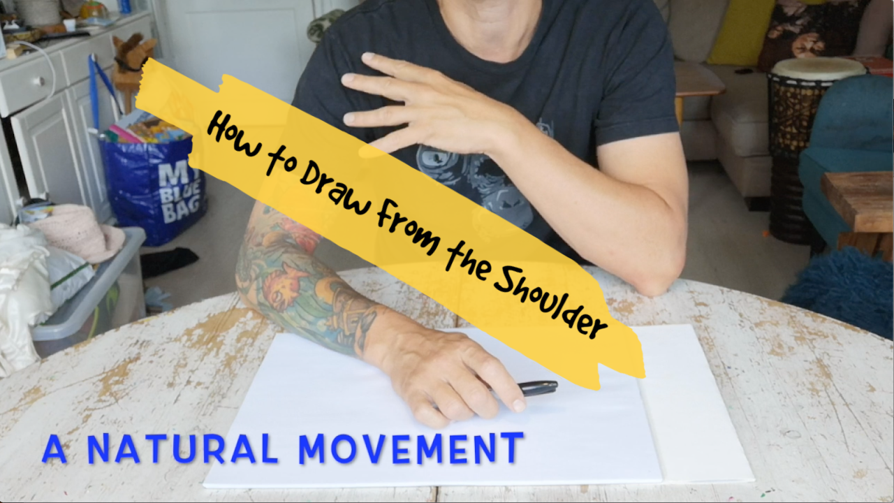 How to Draw From the Shoulder - Video Included
